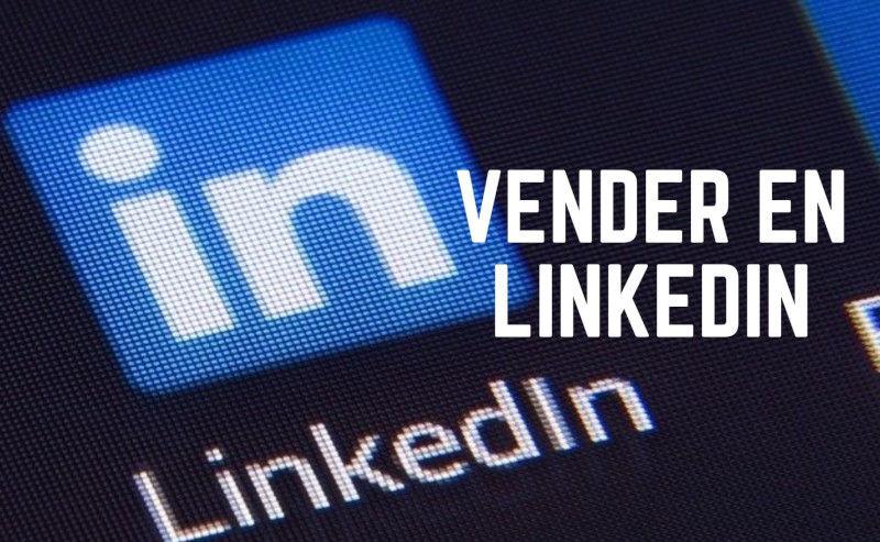Si quieres vender en Linkedin, no cometas estos errores